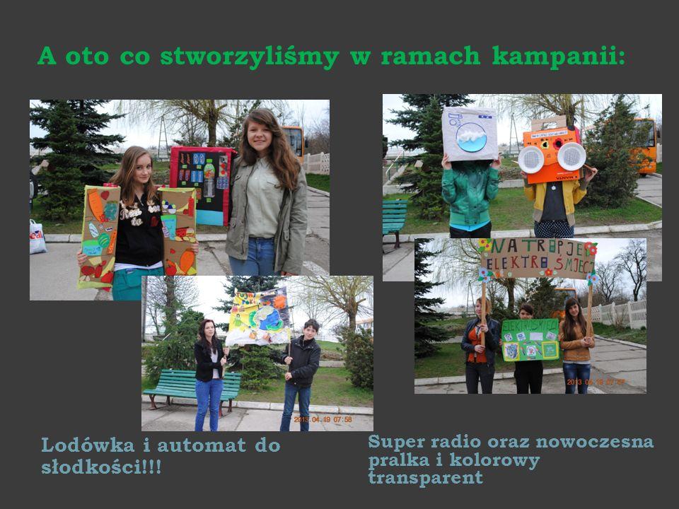 A oto co stworzyliśmy w ramach kampanii: Lodówka i automat do słodkości!!! Super radio oraz nowoczesna pralka i kolorowy transparent