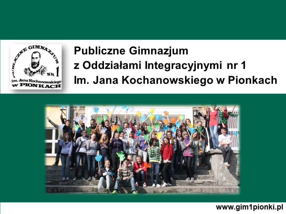Publiczne Gimnazjum z Oddziałami Integracyjnymi nr 1 Im. Jana Kochanowskiego w Pionkach www.gim1pionki.pl