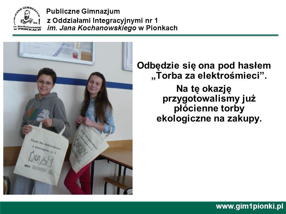 Publiczne Gimnazjum z Oddziałami Integracyjnymi nr 1 im. Jana Kochanowskiego w Pionkach Odbędzie się ona pod hasłem Torba za elektrośmieci. Na tę okaz