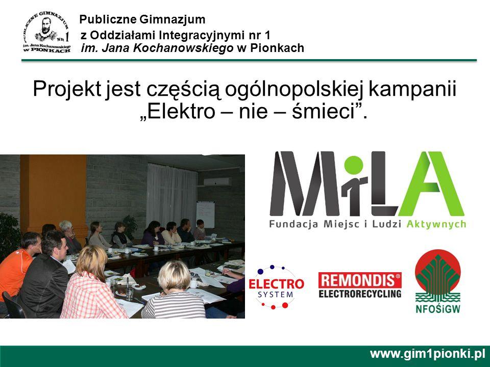 Publiczne Gimnazjum z Oddziałami Integracyjnymi nr 1 im. Jana Kochanowskiego w Pionkach Projekt jest częścią ogólnopolskiej kampanii Elektro – nie – ś
