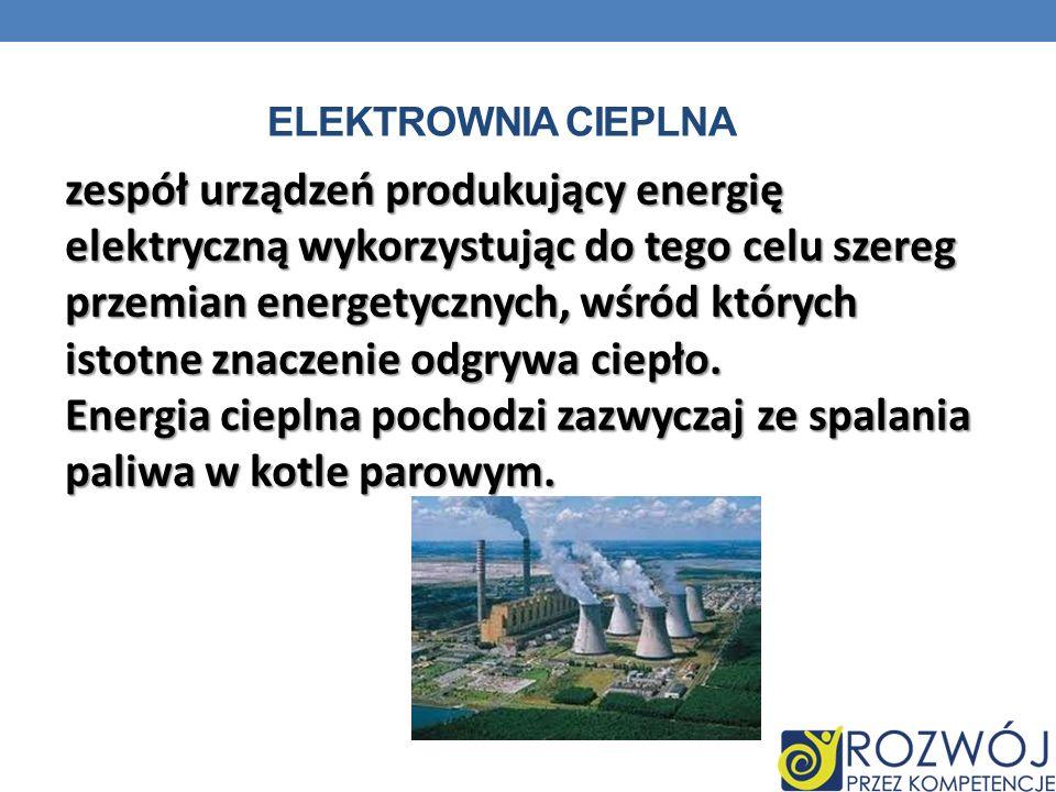ELEKTROWNIA CIEPLNA zespół urządzeń produkujący energię elektryczną wykorzystując do tego celu szereg przemian energetycznych, wśród których istotne z