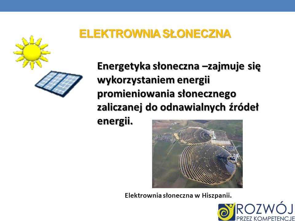 ELEKTROWNIA SŁONECZNA Energetyka słoneczna –zajmuje się wykorzystaniem energii promieniowania słonecznego zaliczanej do odnawialnych źródeł energii. E