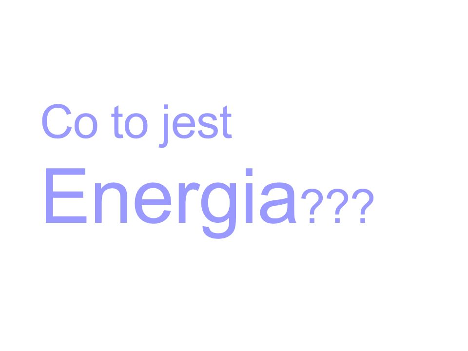 Co to jest Energia ???
