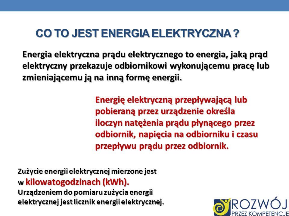 CO TO JEST ENERGIA ELEKTRYCZNA ? Energia elektryczna prądu elektrycznego to energia, jaką prąd elektryczny przekazuje odbiornikowi wykonującemu pracę