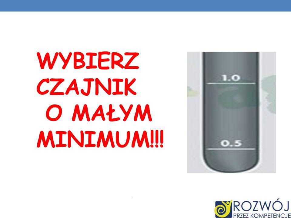 WYBIERZ CZAJNIK O MAŁYM MINIMUM!!!.