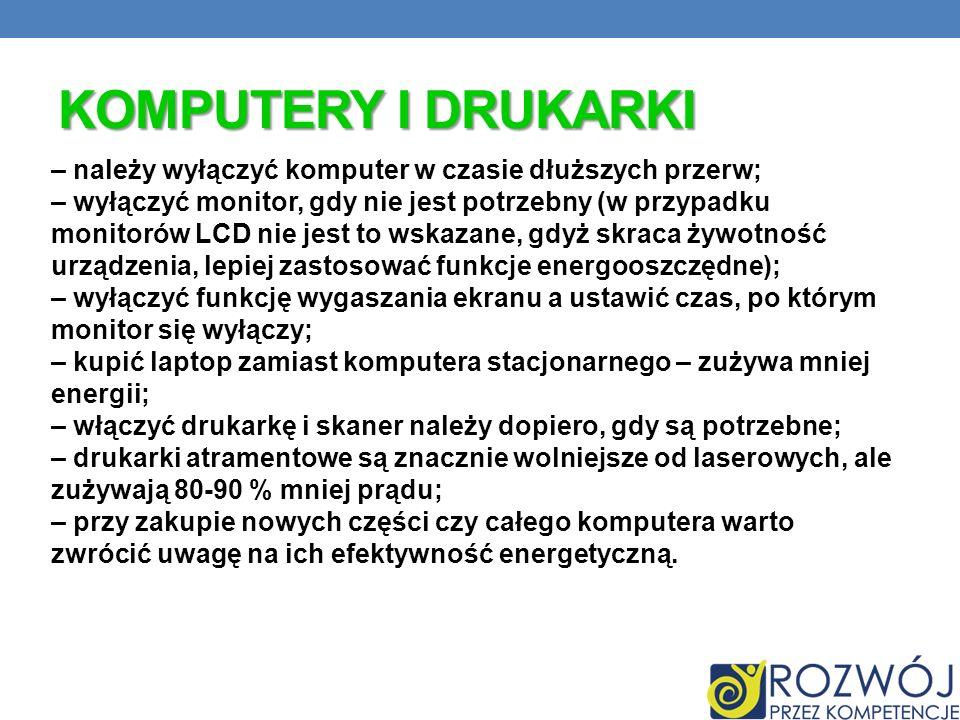 KOMPUTERY I DRUKARKI – należy wyłączyć komputer w czasie dłuższych przerw; – wyłączyć monitor, gdy nie jest potrzebny (w przypadku monitorów LCD nie j