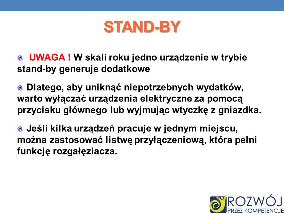 STAND-BY UWAGA ! W skali roku jedno urządzenie w trybie stand-by generuje dodatkowe Dlatego, aby uniknąć niepotrzebnych wydatków, warto wyłączać urząd