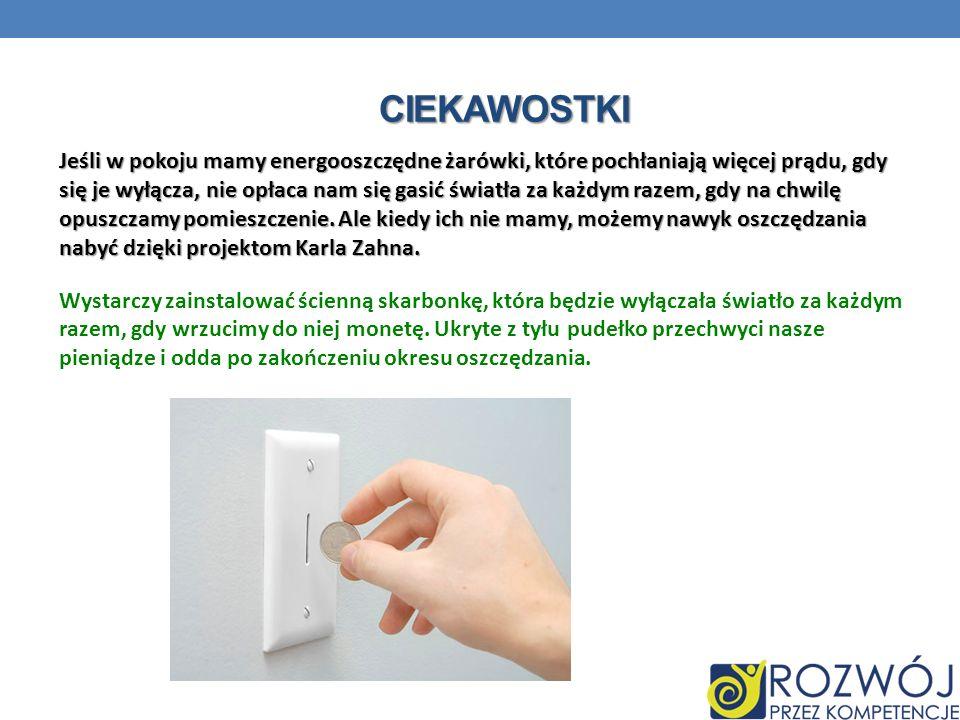 CIEKAWOSTKI Jeśli w pokoju mamy energooszczędne żarówki, które pochłaniają więcej prądu, gdy się je wyłącza, nie opłaca nam się gasić światła za każdy