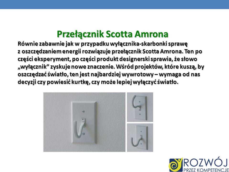 Przełącznik Scotta Amrona Równie zabawnie jak w przypadku wyłącznika-skarbonki sprawę z oszczędzaniem energii rozwiązuje przełącznik Scotta Amrona. Te