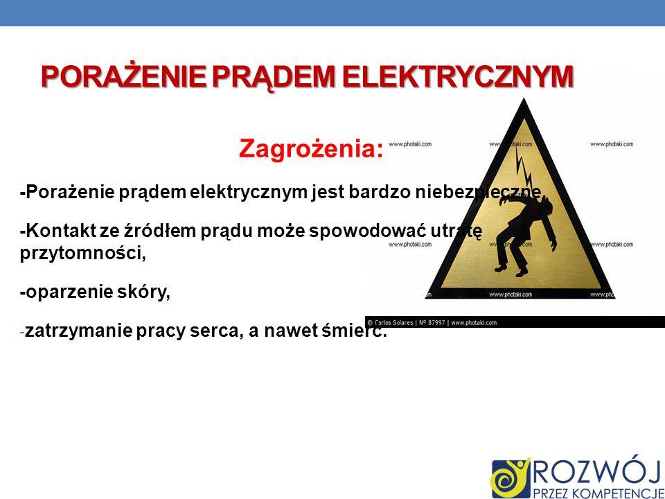 PORAŻENIE PRĄDEM ELEKTRYCZNYM Zagrożenia: -Porażenie prądem elektrycznym jest bardzo niebezpieczne. -Kontakt ze źródłem prądu może spowodować utratę p