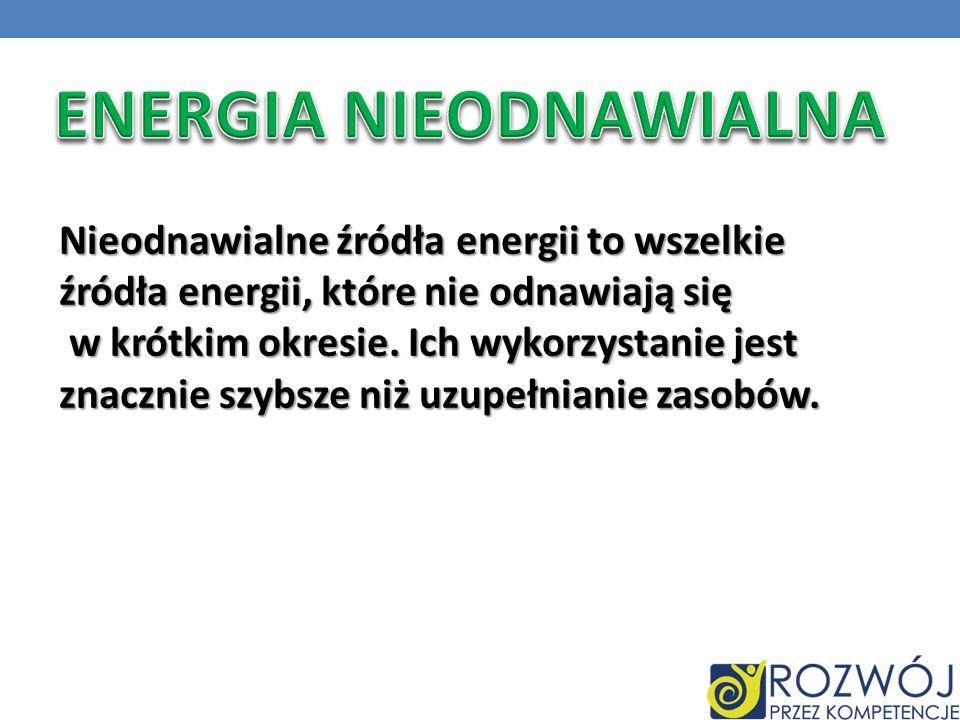 Nieodnawialne źródła energii to wszelkie źródła energii, które nie odnawiają się w krótkim okresie. Ich wykorzystanie jest znacznie szybsze niż uzupeł