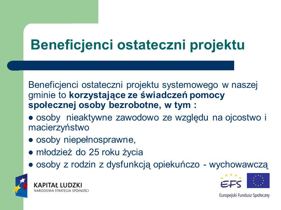 Beneficjenci ostateczni projektu Beneficjenci ostateczni projektu systemowego w naszej gminie to korzystające ze świadczeń pomocy społecznej osoby bez