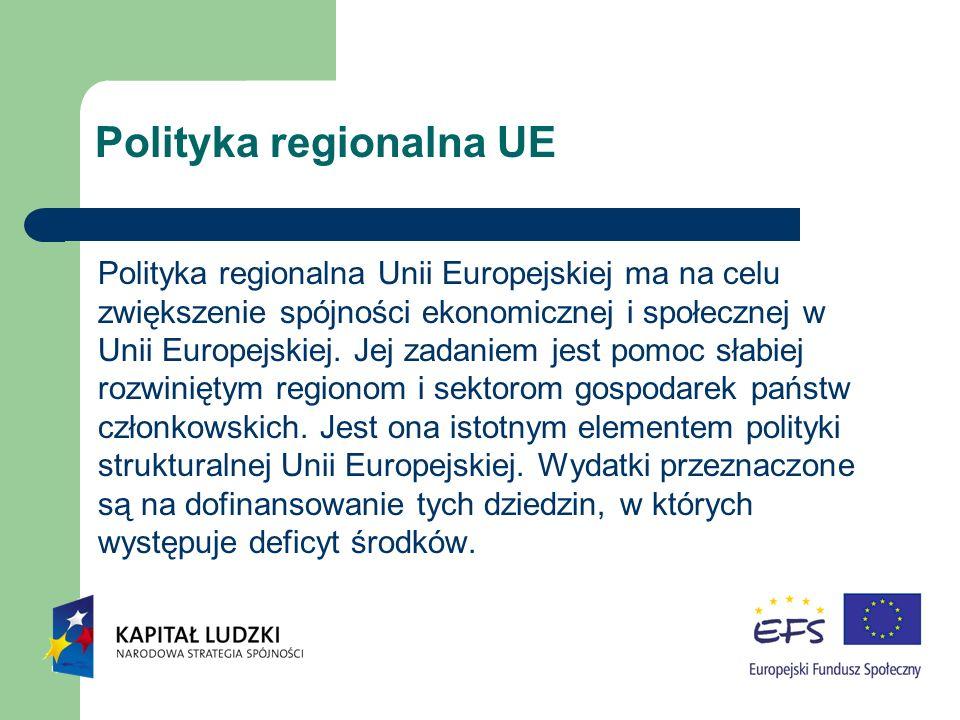 Polityka regionalna UE Polityka regionalna Unii Europejskiej ma na celu zwiększenie spójności ekonomicznej i społecznej w Unii Europejskiej. Jej zadan