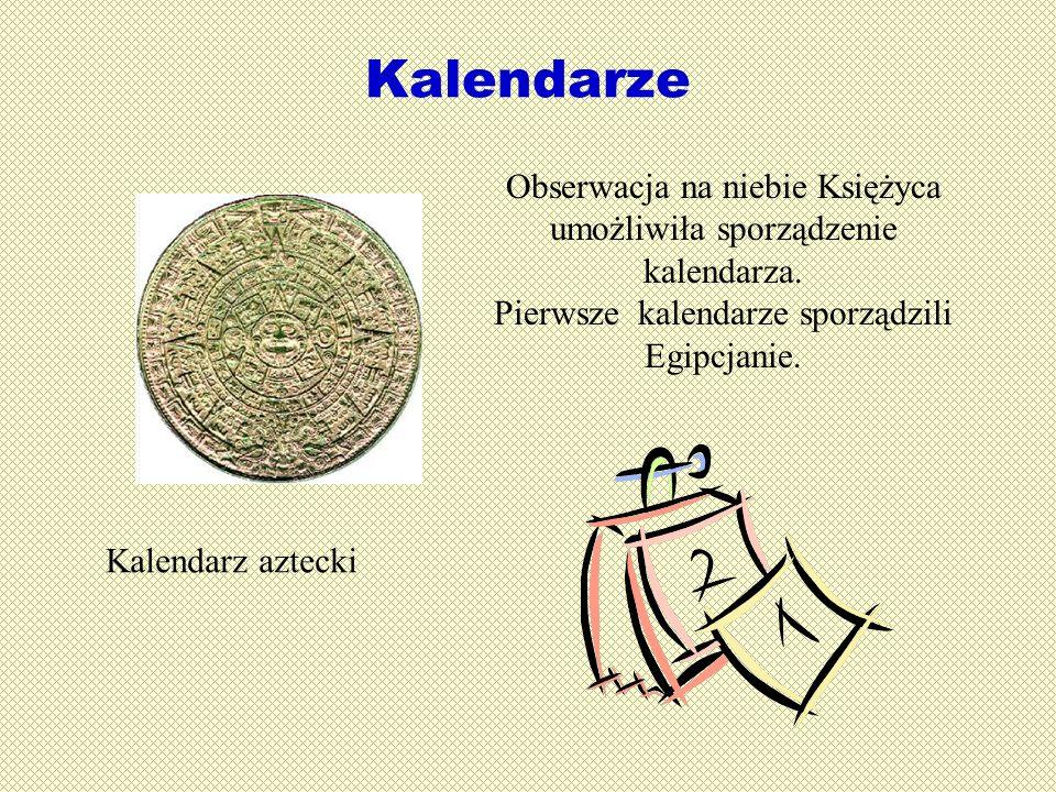 Kalendarze Kalendarz aztecki Obserwacja na niebie Księżyca umożliwiła sporządzenie kalendarza. Pierwsze kalendarze sporządzili Egipcjanie.