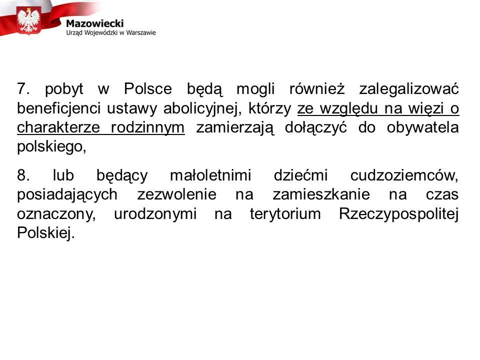 7. pobyt w Polsce będą mogli również zalegalizować beneficjenci ustawy abolicyjnej, którzy ze względu na więzi o charakterze rodzinnym zamierzają dołą