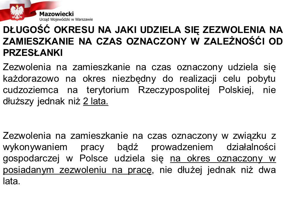 DŁUGOŚĆ OKRESU NA JAKI UDZIELA SIĘ ZEZWOLENIA NA ZAMIESZKANIE NA CZAS OZNACZONY W ZALEŻNOŚĆI OD PRZESŁANKI Zezwolenia na zamieszkanie na czas oznaczony udziela się każdorazowo na okres niezbędny do realizacji celu pobytu cudzoziemca na terytorium Rzeczypospolitej Polskiej, nie dłuższy jednak niż 2 lata.
