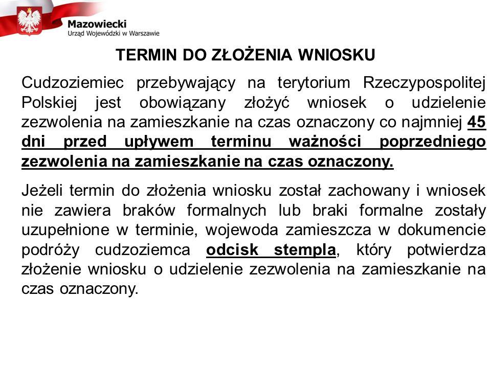 TERMIN DO ZŁOŻENIA WNIOSKU Cudzoziemiec przebywający na terytorium Rzeczypospolitej Polskiej jest obowiązany złożyć wniosek o udzielenie zezwolenia na zamieszkanie na czas oznaczony co najmniej 45 dni przed upływem terminu ważności poprzedniego zezwolenia na zamieszkanie na czas oznaczony.