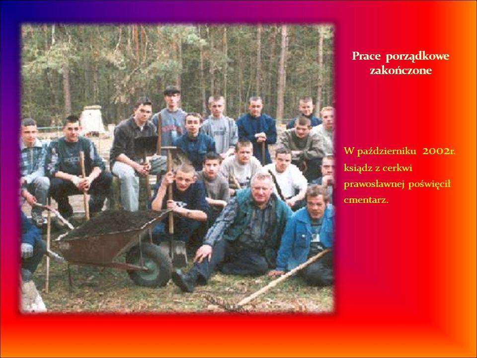 W październiku 2002 r. ksiądz z cerkwi prawosławnej poświęcił cmentarz.