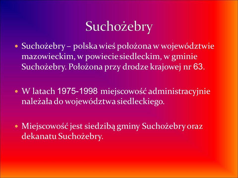 Suchożebry – polska wieś położona w województwie mazowieckim, w powiecie siedleckim, w gminie Suchożebry. Położona przy drodze krajowej nr 63. W latac