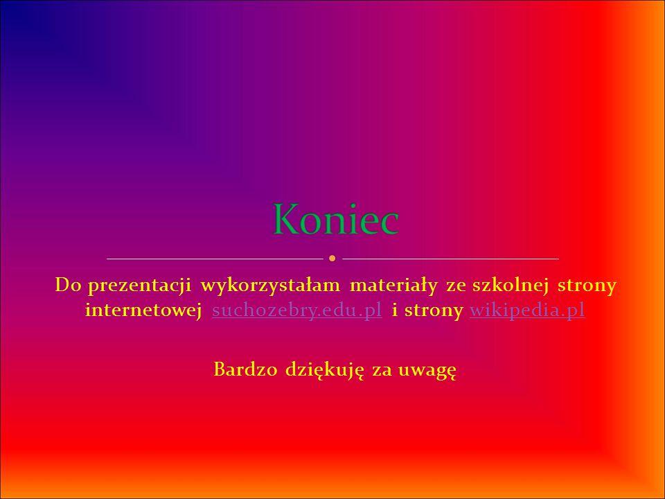 Do prezentacji wykorzystałam materiały ze szkolnej strony internetowej suchozebry.edu.pl i strony wikipedia.plsuchozebry.edu.plwikipedia.pl Bardzo dzi