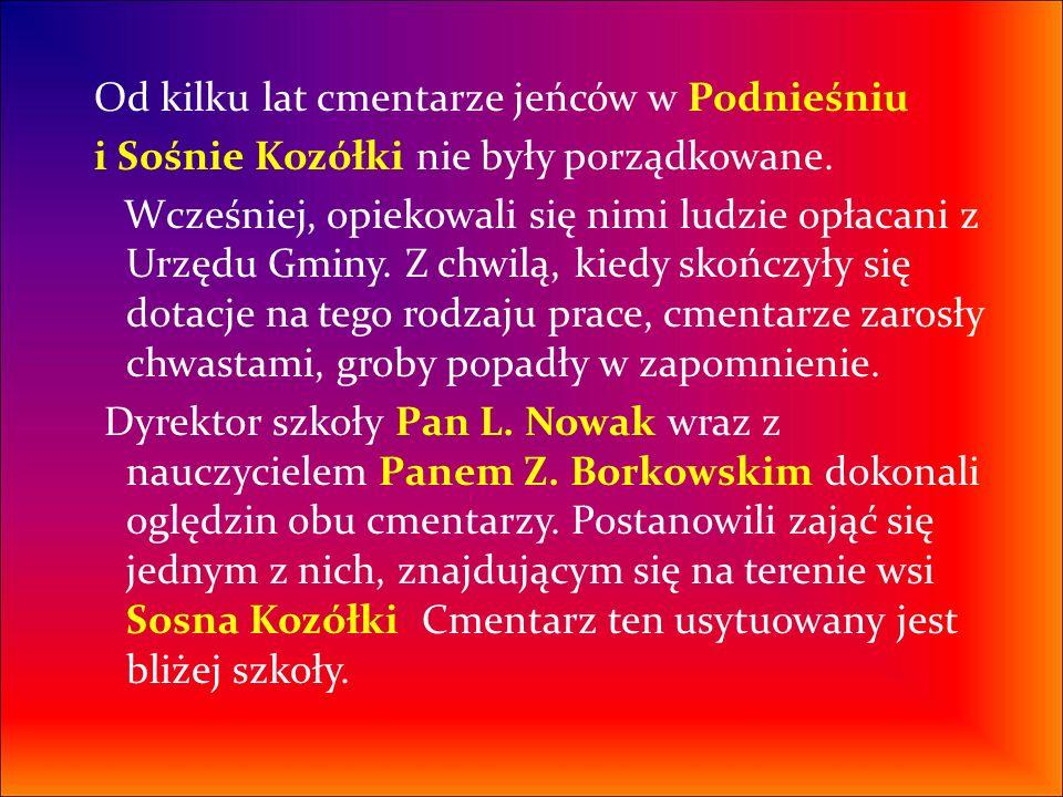 Od kilku lat cmentarze jeńców w Podnieśniu i Sośnie Kozółki nie były porządkowane. Wcześniej, opiekowali się nimi ludzie opłacani z Urzędu Gminy. Z ch