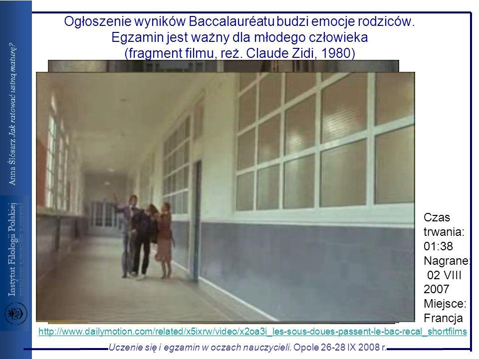 Uczenie się i egzamin w oczach nauczycieli. Opole 26-28 IX 2008 r. Anna Ślósarz Jak ratować ustną maturę? Ogłoszenie wyników Baccalauréatu budzi emocj