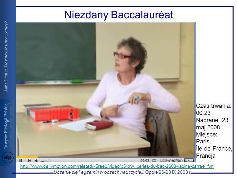 Uczenie się i egzamin w oczach nauczycieli. Opole 26-28 IX 2008 r. Anna Ślósarz Jak ratować ustną maturę? Niezdany Baccalauréat http://www.dailymotion