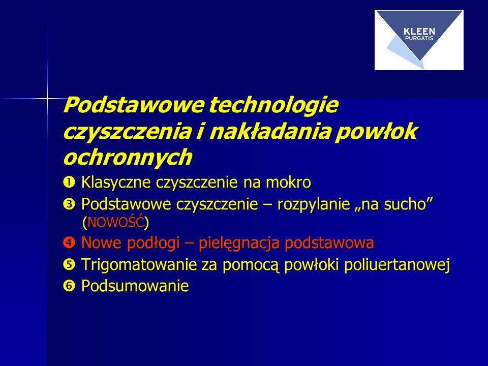 Podstawowe technologie czyszczenia i nakładania powłok ochronnych Klasyczne czyszczenie na mokro Klasyczne czyszczenie na mokro Podstawowe czyszczenie – rozpylanie na sucho (NOWOŚĆ) Podstawowe czyszczenie – rozpylanie na sucho (NOWOŚĆ) Nowe podłogi – pielęgnacja podstawowa Nowe podłogi – pielęgnacja podstawowa Trigomatowanie za pomocą powłoki poliuertanowej Trigomatowanie za pomocą powłoki poliuertanowej Podsumowanie Podsumowanie