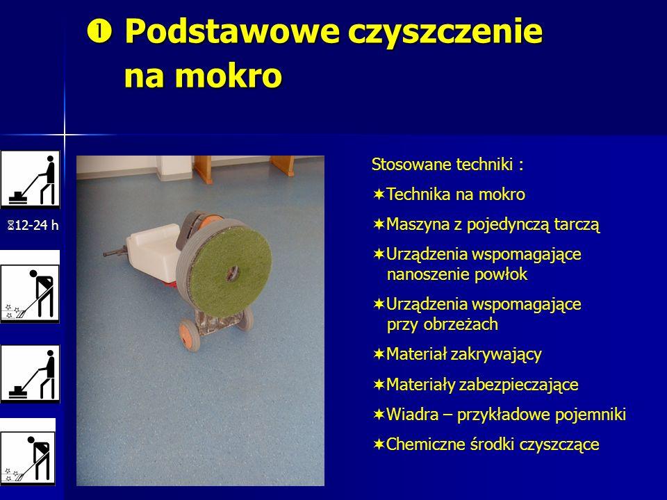 Podstawowe czyszczenie na mokro Podstawowe czyszczenie na mokro 12-24 h Stosowane techniki : Technika na mokro Maszyna z pojedynczą tarczą Urządzenia