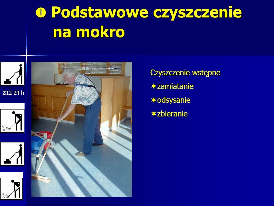 Podstawowe czyszczenie na mokro Podstawowe czyszczenie na mokro 12-24 h Czyszczenie wstępne zamiatanie odsysanie zbieranie