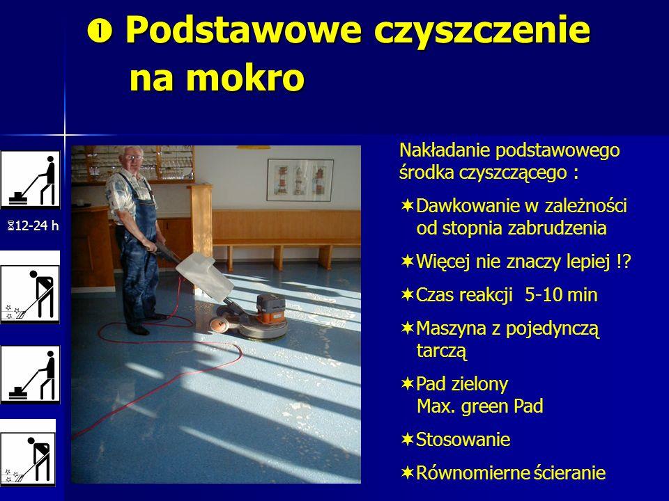 Podstawowe czyszczenie na mokro Podstawowe czyszczenie na mokro 12-24 h Nakładanie podstawowego środka czyszczącego : Dawkowanie w zależności od stopn