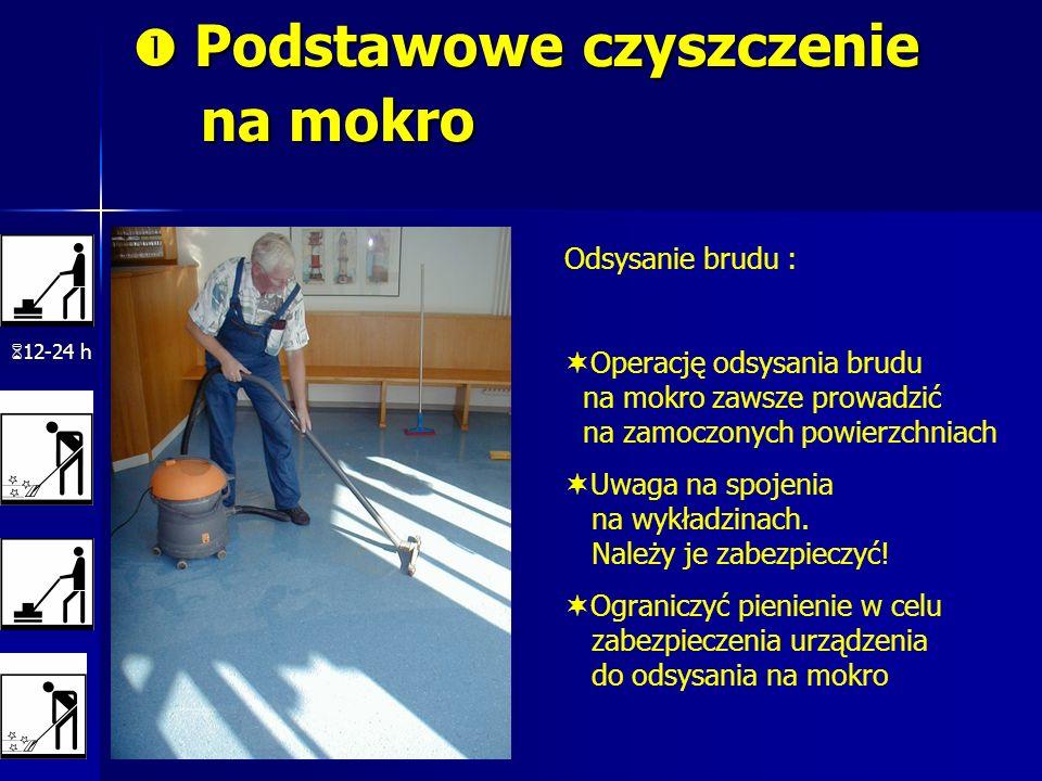 Podstawowe czyszczenie na mokro Podstawowe czyszczenie na mokro 12-24 h Odsysanie brudu : Operację odsysania brudu na mokro zawsze prowadzić na zamocz