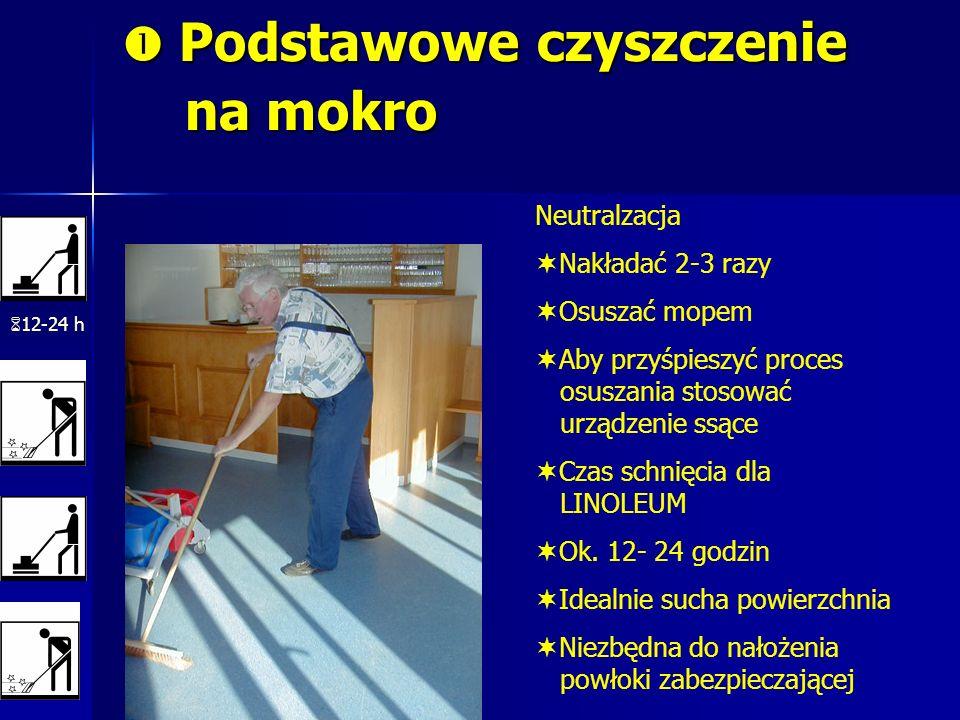 Podstawowe czyszczenie na mokro Podstawowe czyszczenie na mokro 12-24 h Neutralzacja Nakładać 2-3 razy Osuszać mopem Aby przyśpieszyć proces osuszania