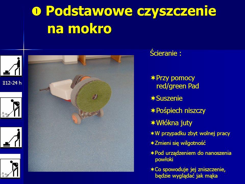 Podstawowe czyszczenie na mokro Podstawowe czyszczenie na mokro 12-24 h Ścieranie : Przy pomocy red/green Pad Suszenie Pośpiech niszczy Włókna juty W