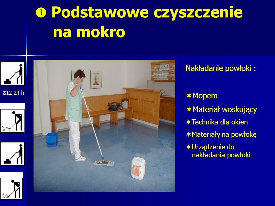 Podstawowe czyszczenie na mokro Podstawowe czyszczenie na mokro 12-24 h Nakładanie powłoki : Mopem Materiał woskujący Technika dla okien Materiały na