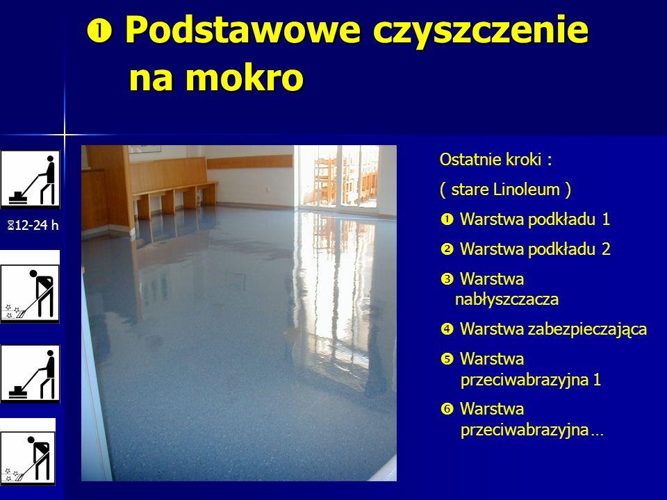 Podstawowe czyszczenie na mokro Podstawowe czyszczenie na mokro 12-24 h Ostatnie kroki : ( stare Linoleum ) Warstwa podkładu 1 Warstwa podkładu 2 Wars