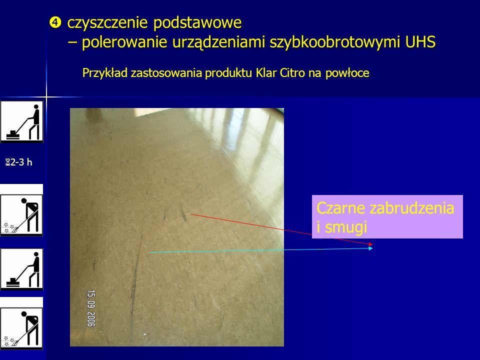 2-3 h Czarne zabrudzenia i smugi czyszczeniepodstawowe – polerowanie urządzeniami szybkoobrotowymi UHS czyszczenie podstawowe – polerowanie urządzeniami szybkoobrotowymi UHS Przykład zastosowania produktu Klar Citro na powłoce