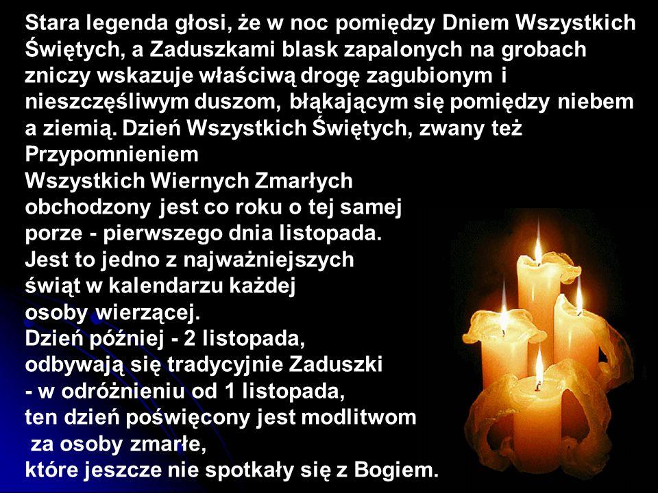Stara legenda głosi, że w noc pomiędzy Dniem Wszystkich Świętych, a Zaduszkami blask zapalonych na grobach zniczy wskazuje właściwą drogę zagubionym i