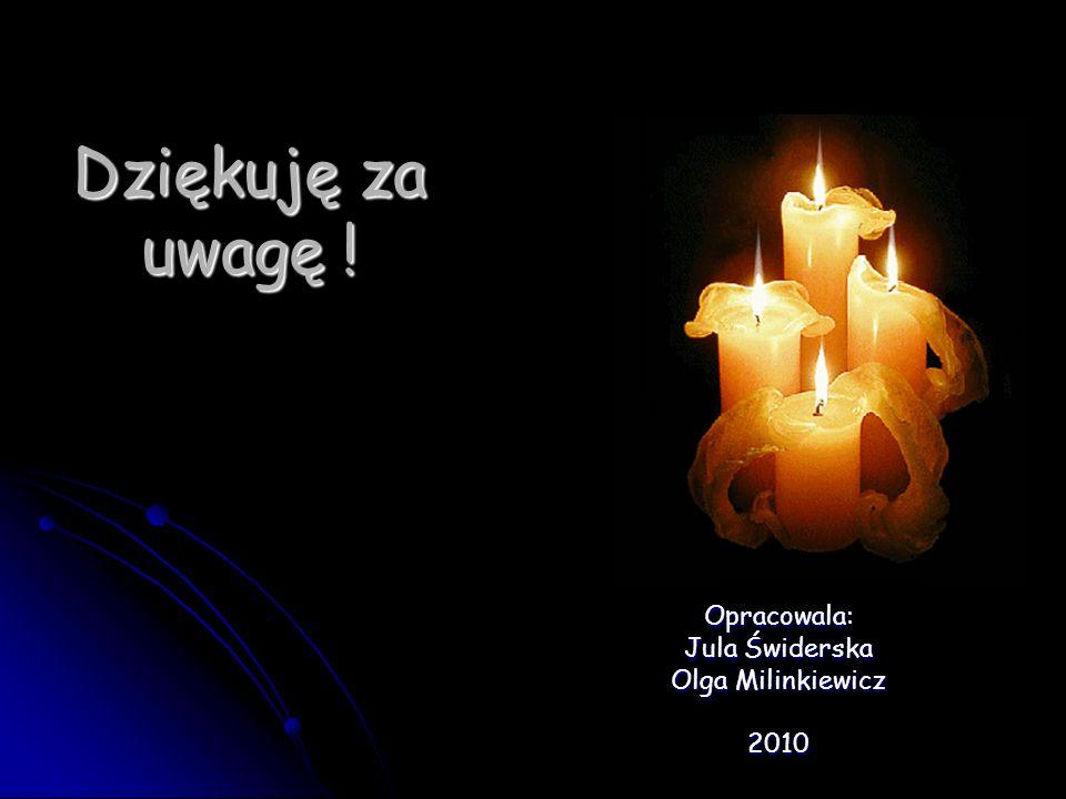 Dziękuję za uwagę ! Opracowala: Jula Świderska Olga Milinkiewicz 2010