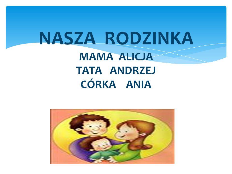 NASZA RODZINKA MAMA ALICJA TATA ANDRZEJ CÓRKA ANIA