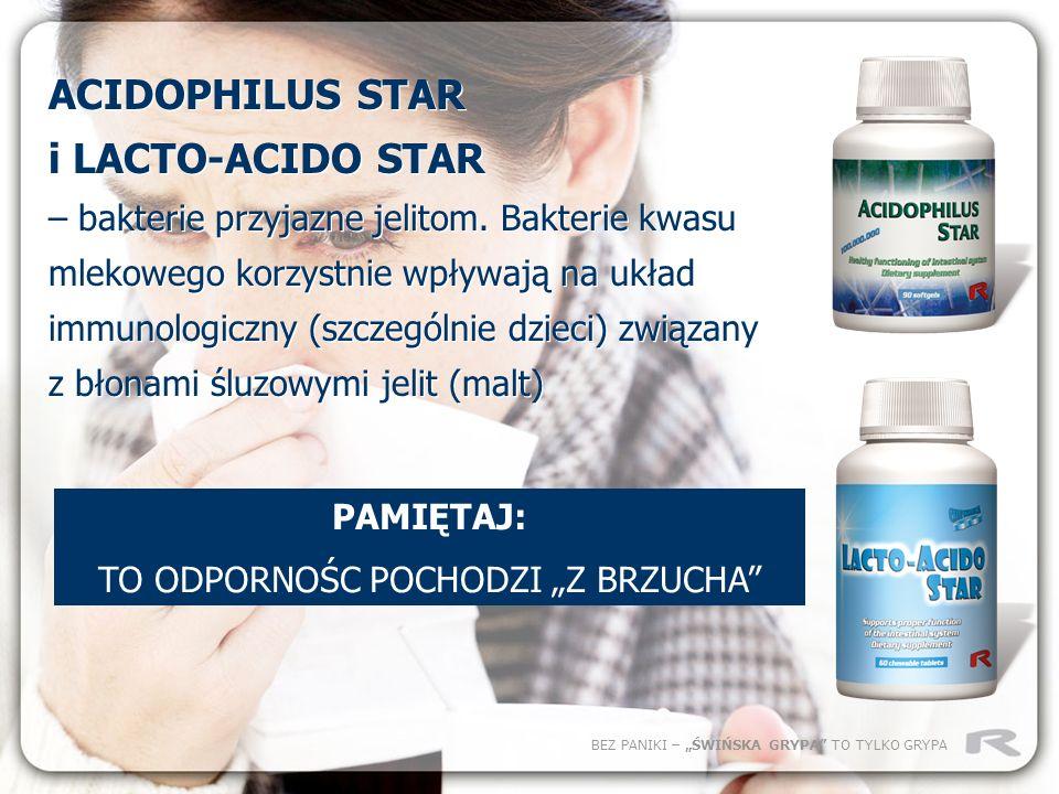 BEZ PANIKI – ŚWIŃSKA GRYPA TO TYLKO GRYPA ACIDOPHILUS STAR i LACTO-ACIDO STAR – bakterie przyjazne jelitom. Bakterie kwasu mlekowego korzystnie wpływa