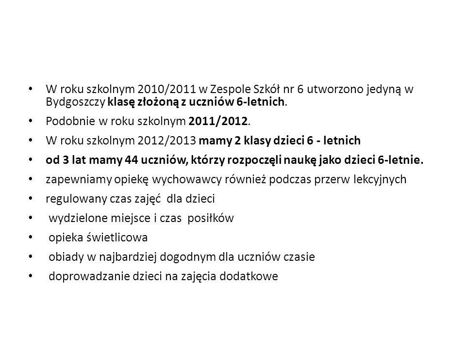 W roku szkolnym 2010/2011 w Zespole Szkół nr 6 utworzono jedyną w Bydgoszczy klasę złożoną z uczniów 6-letnich. Podobnie w roku szkolnym 2011/2012. W