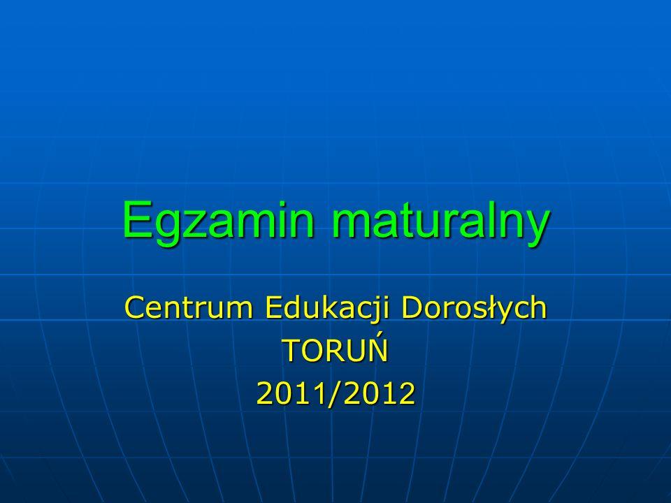 Egzamin maturalny Centrum Edukacji Dorosłych TORUŃ 201 1 /201 2