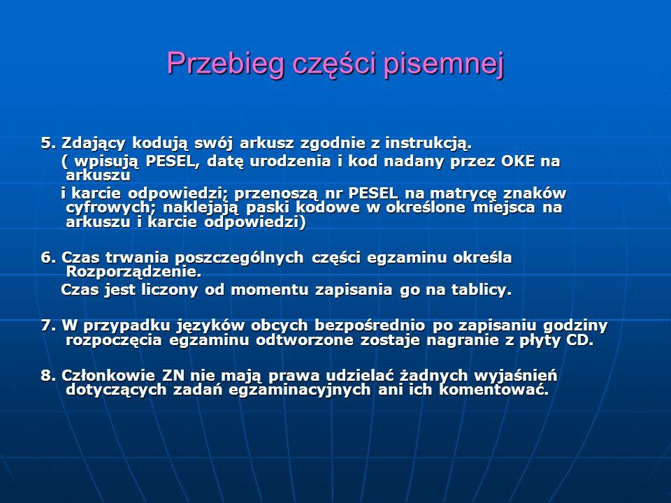Przebieg części pisemnej 5. Zdający kodują swój arkusz zgodnie z instrukcją. ( wpisują PESEL, datę urodzenia i kod nadany przez OKE na arkuszu ( wpisu