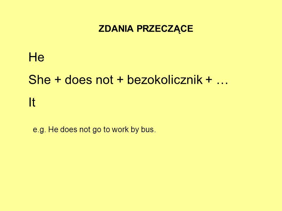 ZDANIA PRZECZĄCE He She + does not + bezokolicznik + … It e.g. He does not go to work by bus.