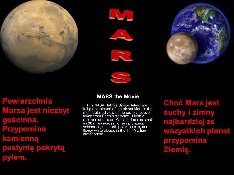 Choć Mars jest suchy i zimny najbardziej ze wszystkich planet przypomina Ziemię. Powierzchnia Marsa jest niezbyt gościnna. Przypomina kamienną pustyni