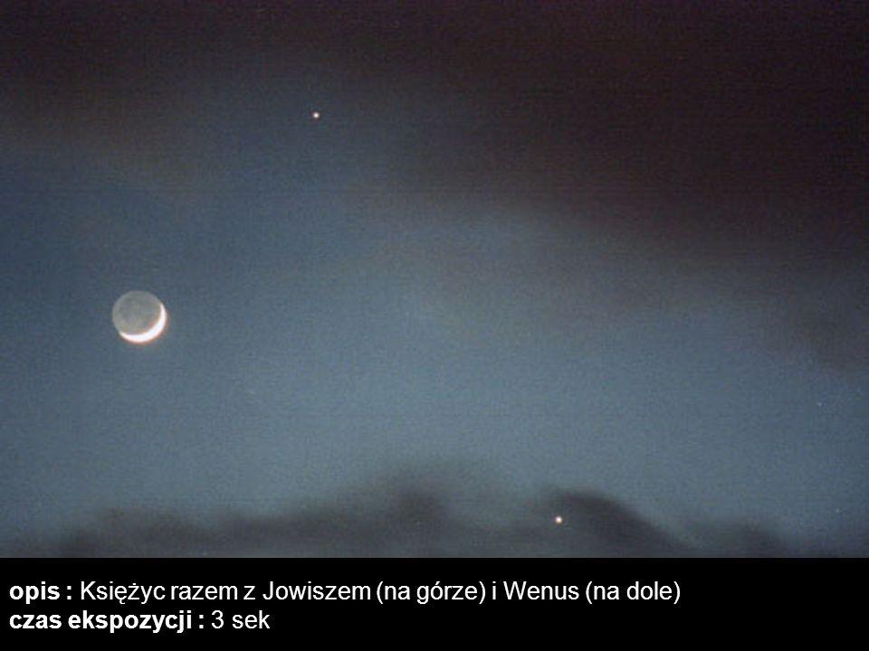 opis : Księżyc razem z Jowiszem (na górze) i Wenus (na dole) czas ekspozycji : 3 sek