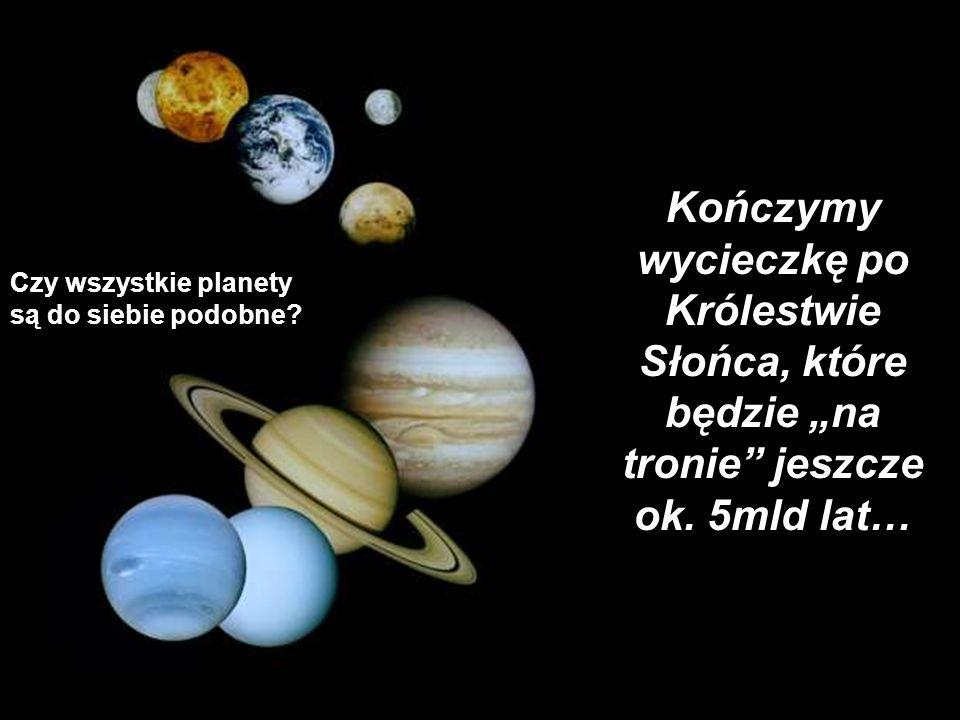 Czy wszystkie planety są do siebie podobne? Kończymy wycieczkę po Królestwie Słońca, które będzie na tronie jeszcze ok. 5mld lat…