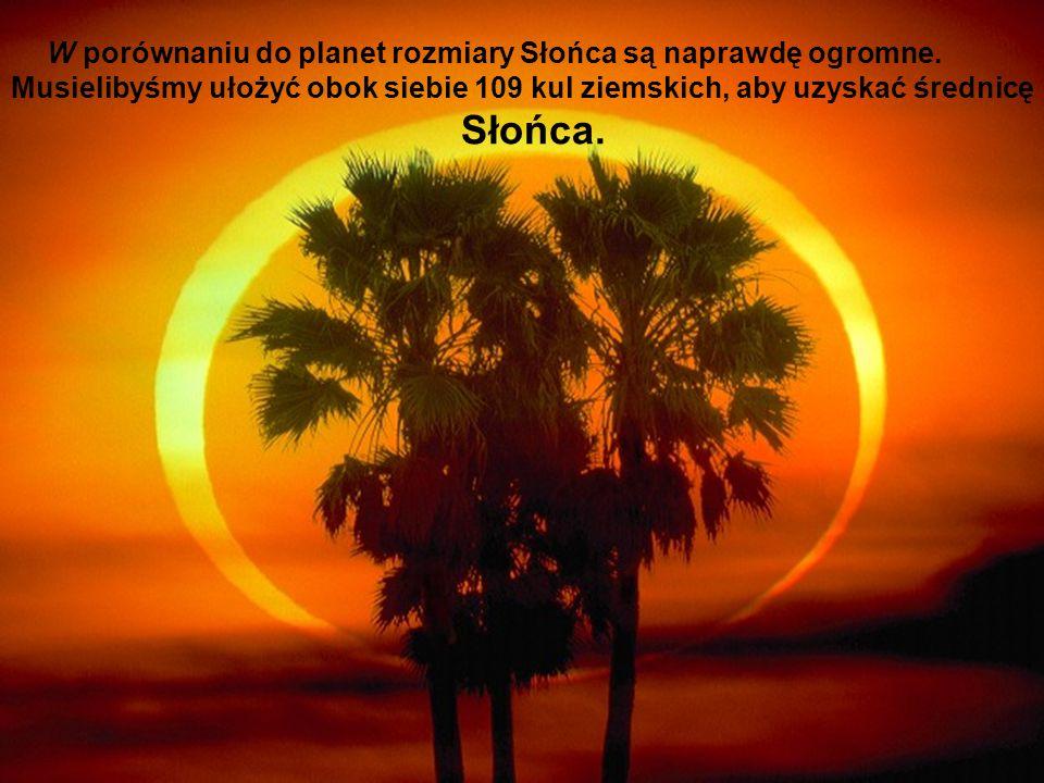 W porównaniu do planet rozmiary Słońca są naprawdę ogromne. Musielibyśmy ułożyć obok siebie 109 kul ziemskich, aby uzyskać średnicę Słońca.