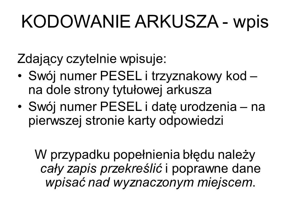 Zdający czytelnie wpisuje: Swój numer PESEL i trzyznakowy kod – na dole strony tytułowej arkusza Swój numer PESEL i datę urodzenia – na pierwszej stro